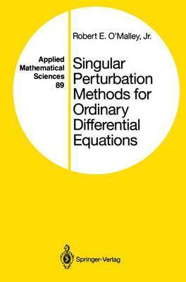 Singular Perturbation Methods for Ordinary Differential Equations by R.E. O'Malley