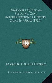 Orationes Quaedam Selectae, Cum Interpretatione Et Notis, Quas in Usum (1729) by Marcus Tullius Cicero