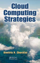Cloud Computing Strategies by Dimitris N Chorafas