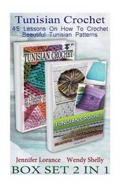 Tunisian Crochet Box Set 2 in 1: 45 Lessons on How to Crochet Beautiful Tunisian Patterns: (Crochet Patterns, Crochet Books, Crochet for Beginners, Tunisian Crochet) by Jennifer Lorance