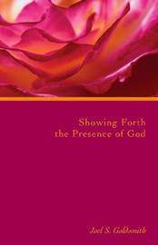 Showing Forth the Presence of God by Joel S Goldsmith