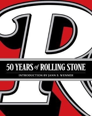 50 Years of Rolling Stone: The Music, Politics and People that Changed Our Culture by Jann S Wenner