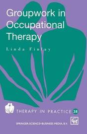 Groupwork in Occupational Therapy by Linda Finlay