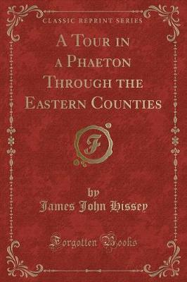 A Tour in a Phaeton Through the Eastern Counties (Classic Reprint) by James John Hissey image