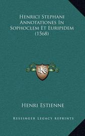 Henrici Stephani Annotationes in Sophoclem Et Euripidem (156henrici Stephani Annotationes in Sophoclem Et Euripidem (1568) 8) by Henri Estienne