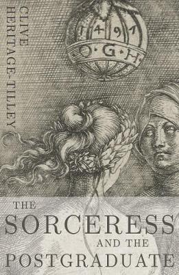 The Sorceress and the Postgraduate by Clive Heritage-Tilley