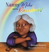 Nanny Mihi and the Rainbow by Melanie Drewery