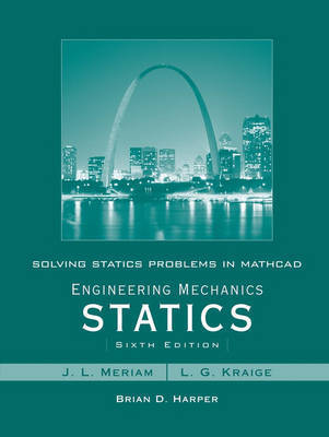 Solving Statics Problems in Mathcad: WITH Engineering Mechanics Statics, 6r.e. by Brian Harper